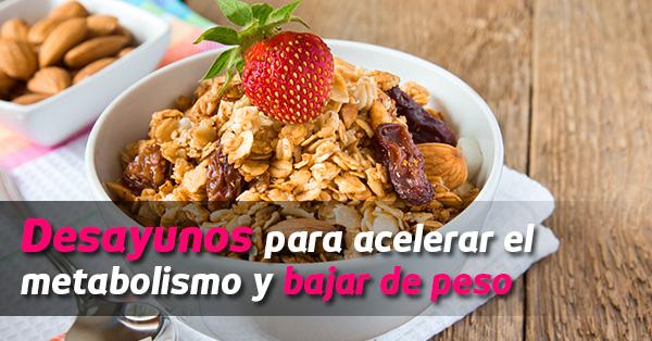 Excelentes desayunos para acelerar tu metabolismo y bajar..